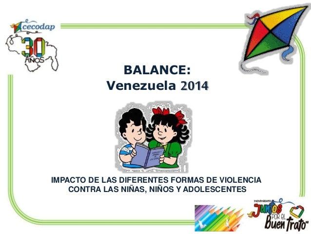 IMPACTO DE LAS DIFERENTES FORMAS DE VIOLENCIA CONTRA LAS NIÑAS, NIÑOS Y ADOLESCENTES BALANCE: Venezuela 2014