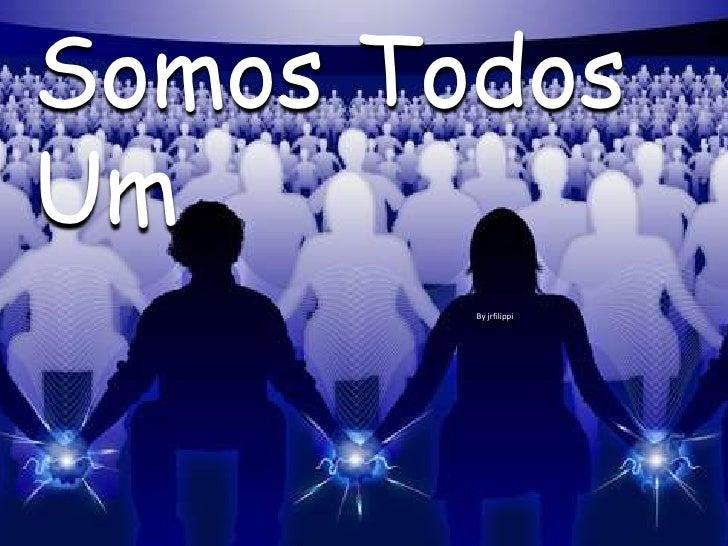 Somos TodosUm        By jrfilippi