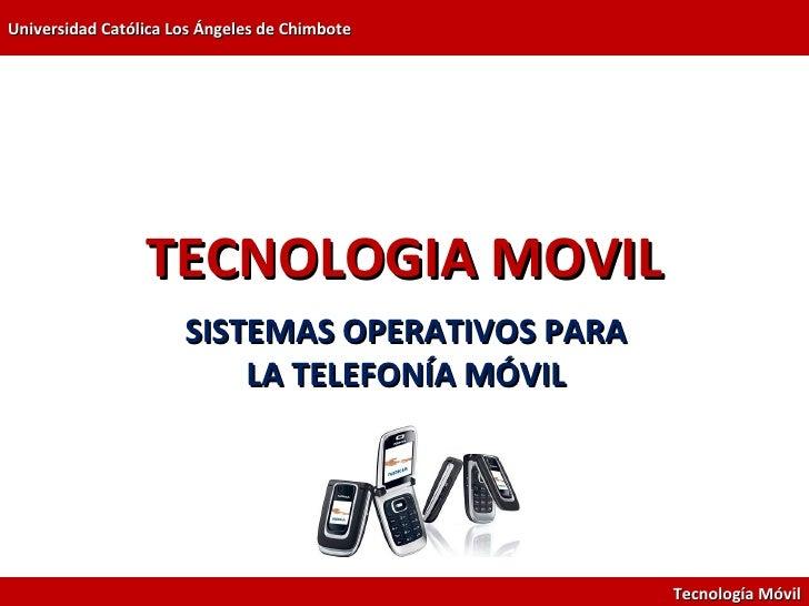 Universidad Católica Los Ángeles de Chimbote                 TECNOLOGIA MOVIL                      SISTEMAS OPERATIVOS PAR...