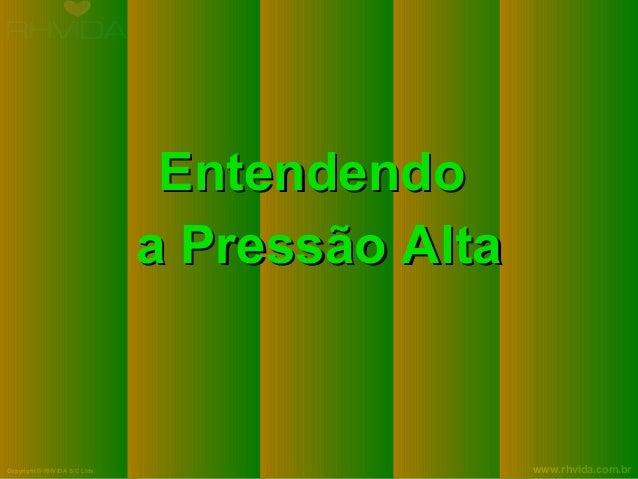 Copyright © RHVIDA S/C Ltda. www.rhvida.com.br EntendendoEntendendo a Pressão Altaa Pressão Alta