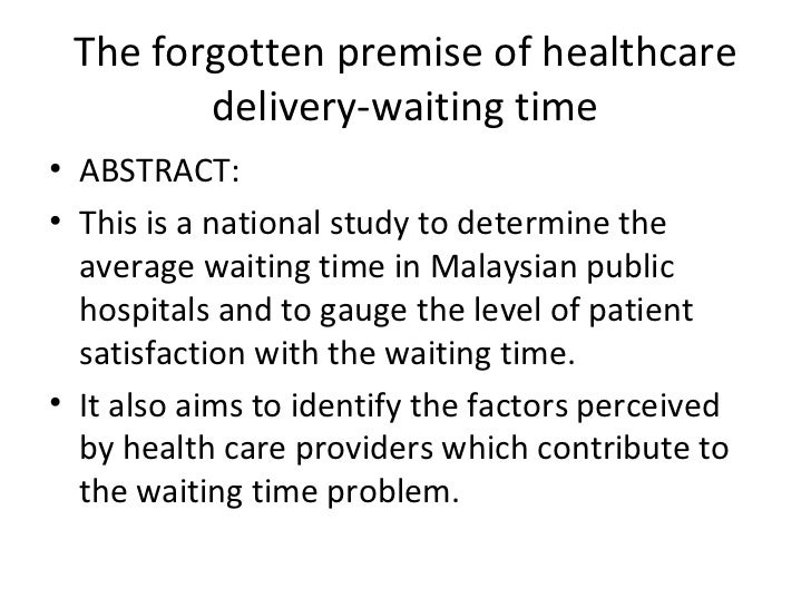 The forgotten premise of healthcare        delivery-waiting time• ABSTRACT:• This is a national study to determine the  av...