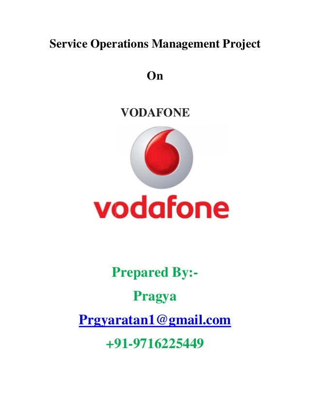 Service Operations Management Project On VODAFONE Prepared By:- Pragya Prgyaratan1@gmail.com +91-9716225449 Service Operat...
