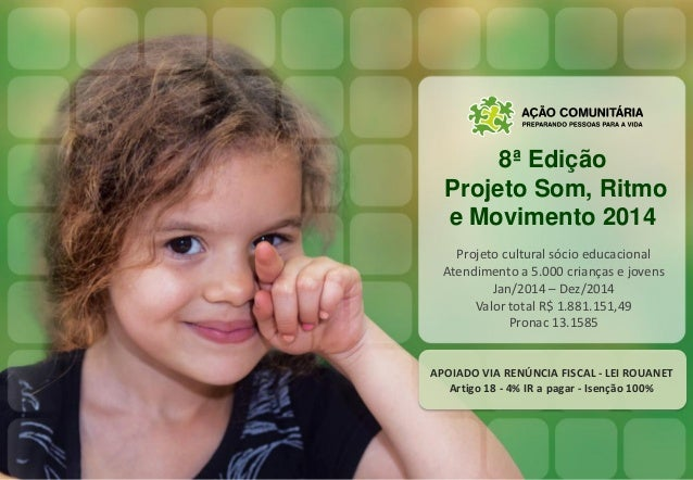 8ª Edição Projeto Som, Ritmo e Movimento 2014 Projeto cultural sócio educacional Atendimento a 5.000 crianças e jovens Jan...