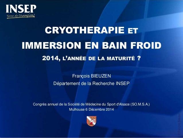 ©FrançoisBieuzen CRYOTHERAPIE ET IMMERSION EN BAIN FROID 2014, L'ANNÉE DE LA MATURITÉ ? François BIEUZEN Département de la...
