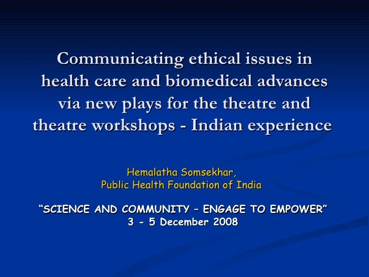 Communicating ethical issues in health care and biomedical advances via new plays for the theatre and theatre workshops - ...