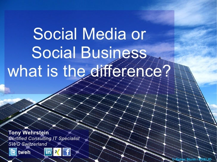 Social Media or  Social Businesswhat is the difference?Tony WehrsteinCertified Consulting IT SpecialistSWG Switzerland    ...