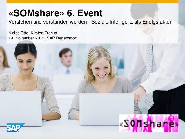 «SOMshare» 6. EventVerstehen und verstanden werden - Soziale Intelligenz als ErfolgsfaktorNiclas Otte, Kirsten Trocka19. N...