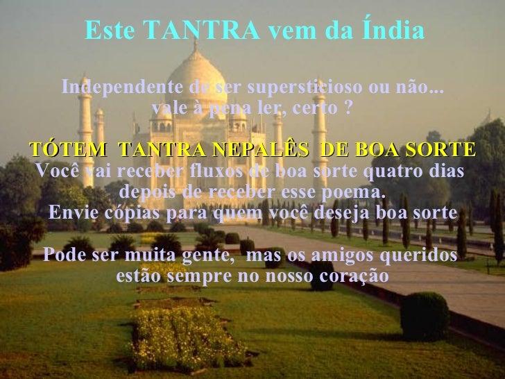 Este TANTRA vem da Índia <ul><li>Independente de ser supersticioso ou não... </li></ul><ul><li>vale à pena ler, certo ? </...