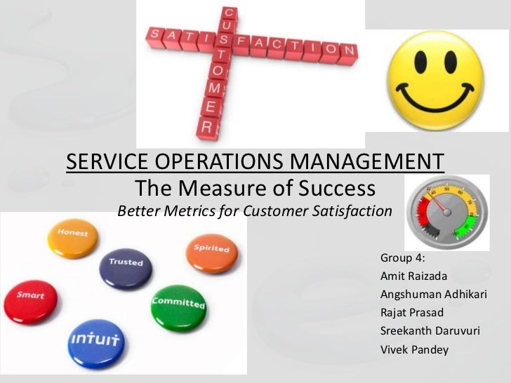 SERVICE OPERATIONS MANAGEMENT      The Measure of Success   Better Metrics for Customer Satisfaction                      ...