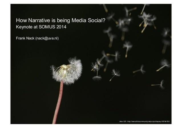 How Narrative is being Media Social? Keynote at SOMUS 2014 Frank Nack (nack@uva.nl) Alex GS : http://www.fotocommunity.de/...