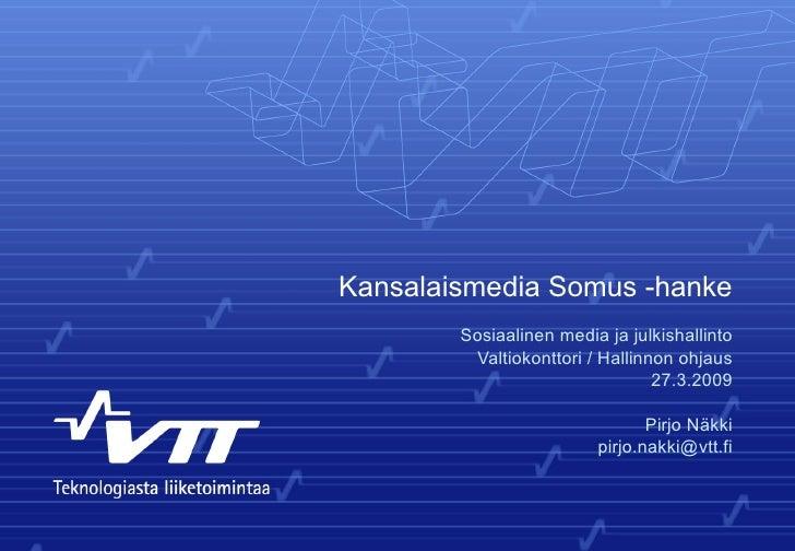 Kansalaismedia Somus -hanke Sosiaalinen media ja julkishallinto Valtiokonttori / Hallinnon ohjaus 27.3.2009 Pirjo Näkki [e...