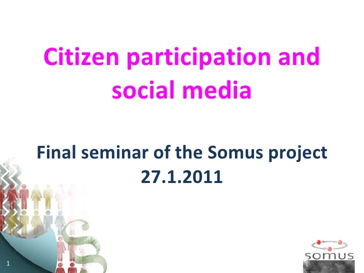 Citizen participation and social media Final seminar of the Somus project 27.1.2011