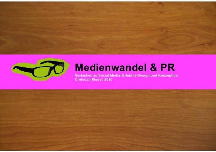 Medienwandel & PR<br />Gedanken zu Social Media, Erlebnis-Design und Konzeption<br />Christian Riedel, 2010<br />