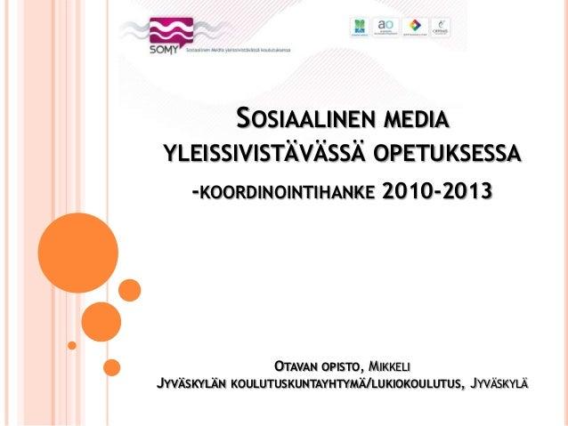 SOSIAALINEN MEDIAYLEISSIVISTÄVÄSSÄ OPETUKSESSA     -KOORDINOINTIHANKE 2010-2013                 OTAVAN OPISTO, MIKKELIJYVÄ...