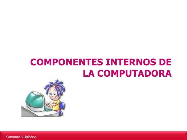 COMPONENTES INTERNOS DE LA COMPUTADORA