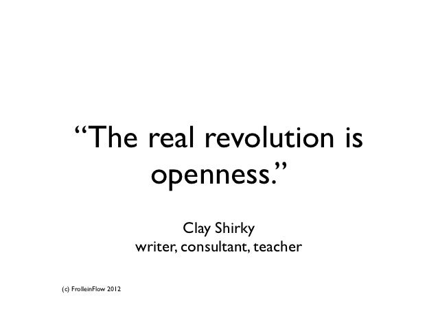 """""""The real revolution is         openness.""""                                Clay Shirky                        writer, consu..."""