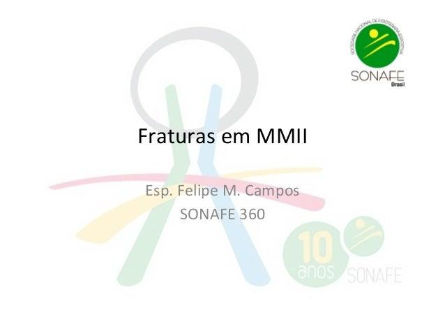Fraturas  em  MMII   Esp.  Felipe  M.  Campos   SONAFE  360