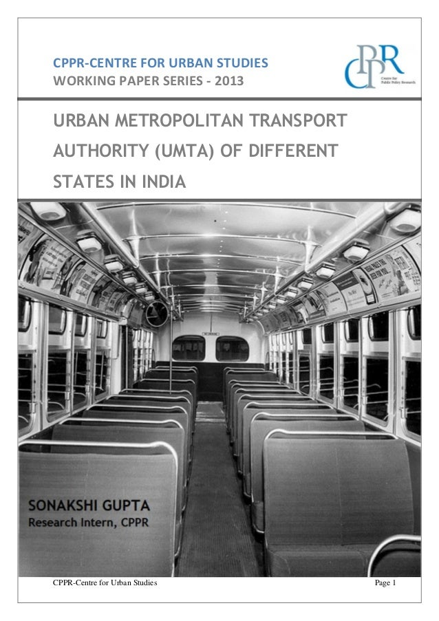 CPPR-CENTRE FOR URBAN STUDIES WORKING PAPER SERIES - 2013  URBAN METROPOLITAN TRANSPORT AUTHORITY (UMTA) OF DIFFERENT STAT...