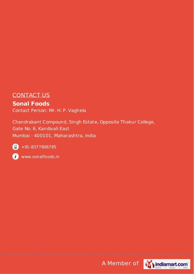 A Member of CONTACT US Sonal Foods Contact Person: Mr. H. P. Vaghela Chandrakant Compound, Singh Estate, Opposite Thakur C...