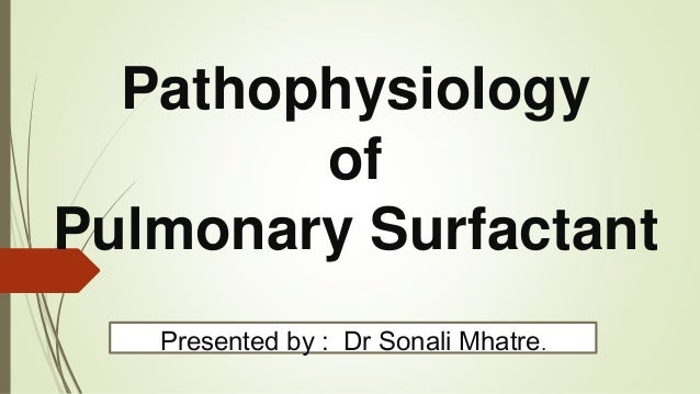 Pathophysiology of Pulmonary Surfactant Presented by : Dr Sonali Mhatre.