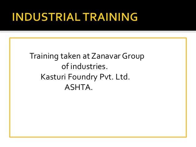 Training taken at ZanavarGroup of industries. Kasturi Foundry Pvt. Ltd. ASHTA.