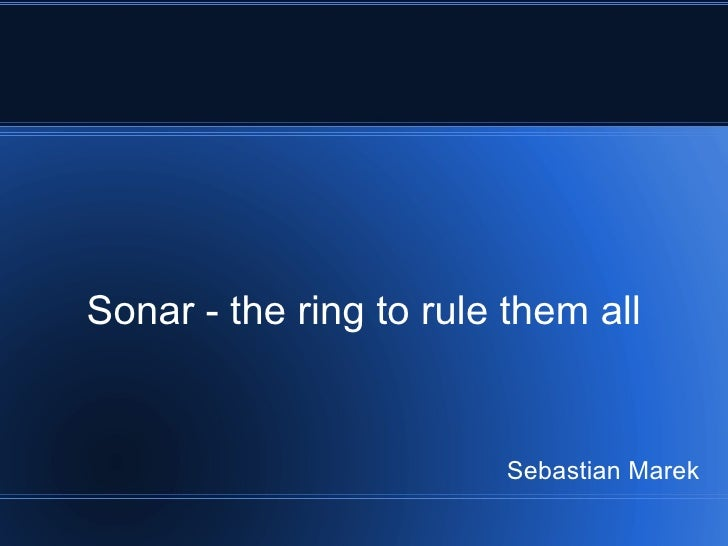 Sonar - the ring to rule them all Sebastian Marek