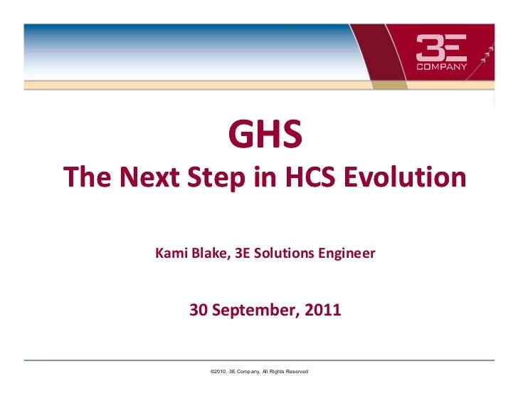 GHSThe Next Step in HCS Evolution      Kami Blake, 3E Solutions Engineer           30 September, 2011              ©2010, ...