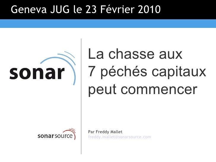 Geneva JUG le 23 Février 2010                  La chasse aux               7 péchés capitaux               peut commencer ...