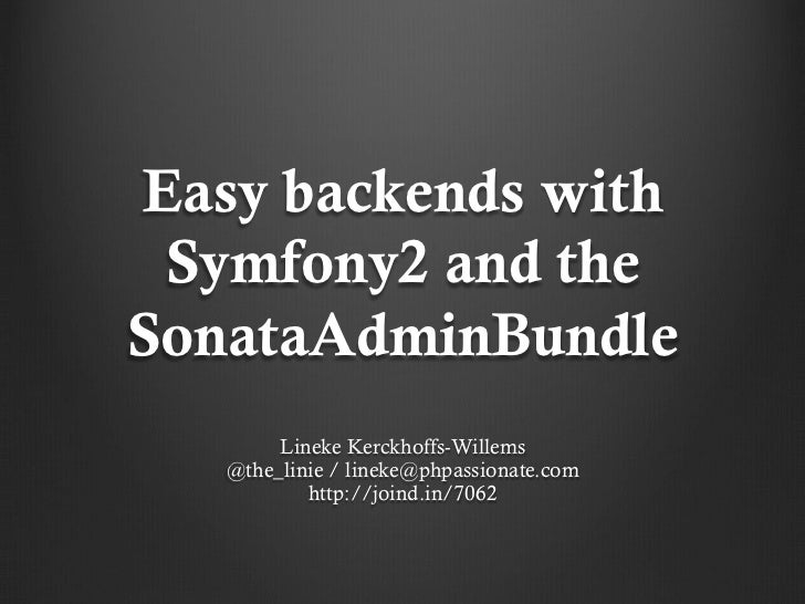 Easy backends with Symfony2 and theSonataAdminBundle        Lineke Kerckhoffs-Willems   @the_linie / lineke@phpassionate.c...