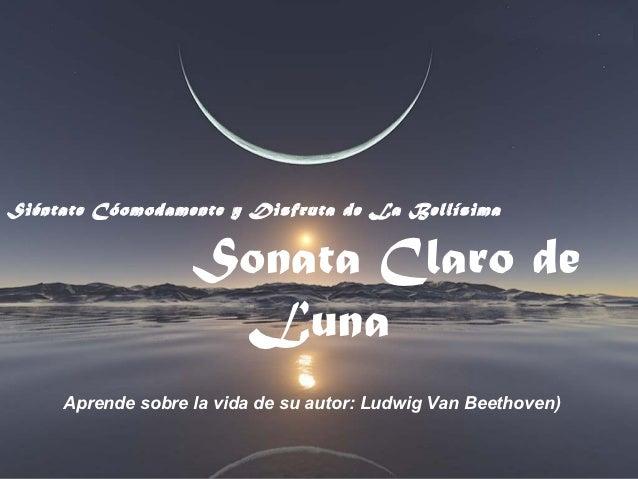 Siéntate Cóomodamente y Disfruta de La Bellísima                   Sonata Claro de                    Luna     Aprende sob...