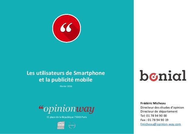 15 place de la République 75003 Paris Les utilisateurs de Smartphone et la publicité mobile Février 2016 Frédéric Micheau ...