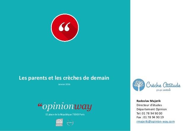 15 place de la République 75003 Paris Les parents et les crèches de demain Janvier 2016 Radoslav Majerik Directeur d'étude...