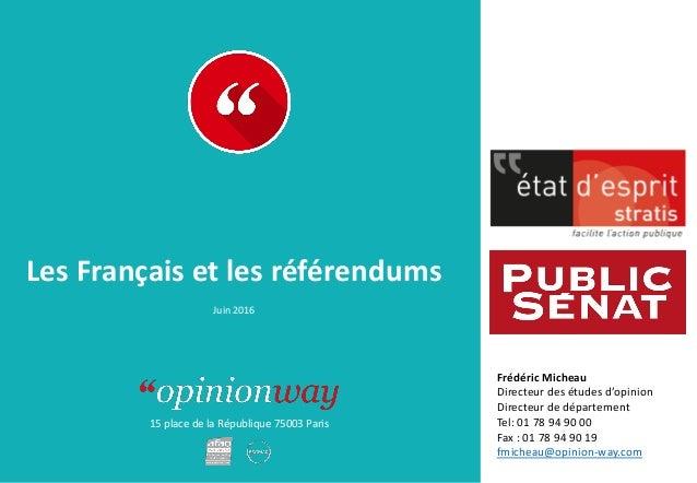15 place de la République 75003 Paris À : De : Les Français et les référendums Juin 2016 Frédéric Micheau Directeur des ét...