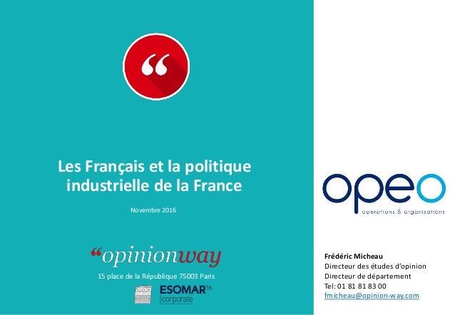 15 place de la République 75003 Paris À : De : Les Français et la politique industrielle de la France Novembre 2016 Frédér...