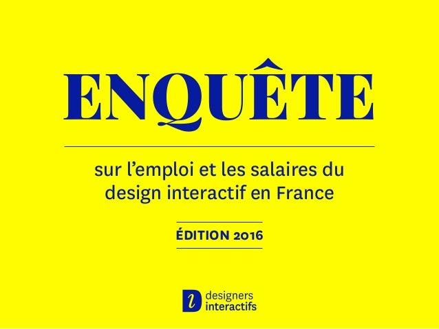 ENQUÊTE sur l'emploi et les salaires du design interactif en France ÉDITION 2016