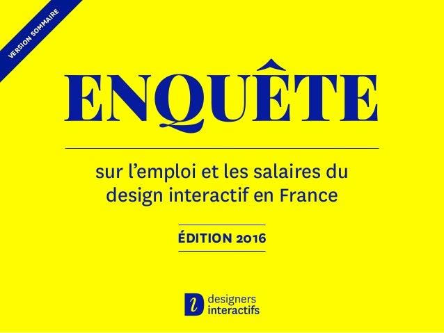 ENQUÊTE sur l'emploi et les salaires du design interactif en France ÉDITION 2016 VERSION SOM M AIRE