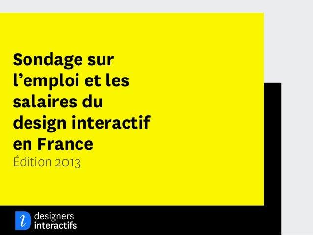 Sondage surl'emploi et lessalaires dudesign interactifen FranceÉdition 2013                    1