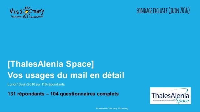 Powered by Visionary Marketing [ThalesAlenia Space] Vos usages du mail en détail Lundi 13 juin 2016 sur 116 répondants 131...