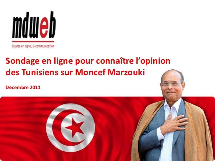 Sondage en ligne pour connaître l'opiniondes Tunisiens sur Moncef MarzoukiDécembre 2011