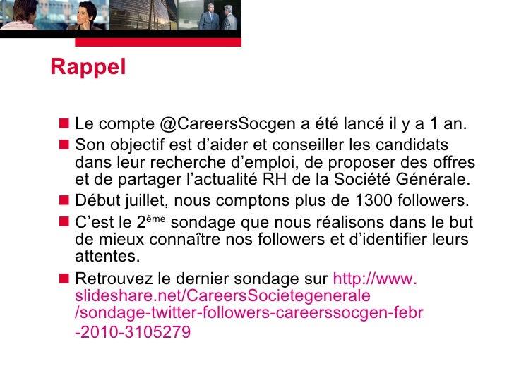 Rappel <ul><li>Le compte @CareersSocgen a été lancé il y a 1 an. </li></ul><ul><li>Son objectif est d'aider et conseiller ...