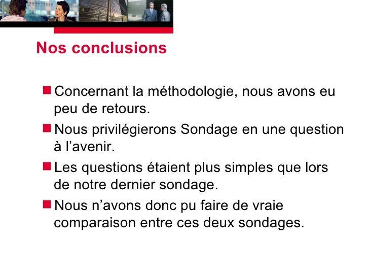 Nos conclusions <ul><li>Concernant la méthodologie, nous avons eu peu de retours. </li></ul><ul><li>Nous privilégierons So...