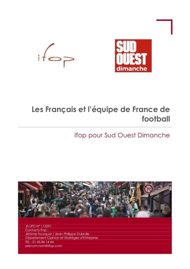 Les Français et l'équipe de France de football Ifop pour Sud Ouest Dimanche JF/JPD N° 112291 Contacts Ifop : Jérôme Fourqu...