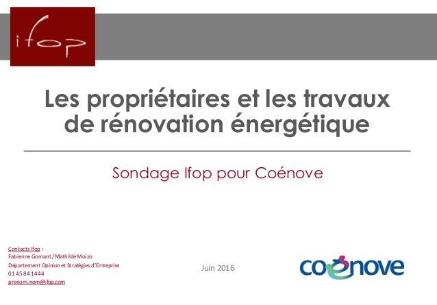 Les propriétaires et les travaux de rénovation énergétique Juin2016 Sondage Ifop pour Coénove Contacts Ifop : FabienneG...