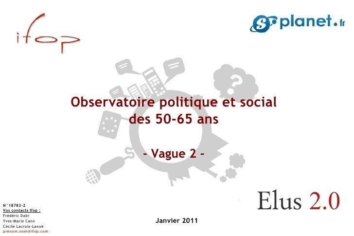 Janvier 2011 Observatoire politique et social des 50-65 ans - Vague 2 - N°18783-2 Vos contacts Ifop : Frédéric Dabi Yves-M...