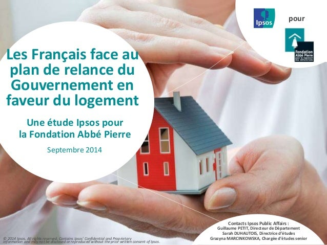 1  Les Français face au  plan de relance du  Gouvernement en  faveur du logement  Contacts Ipsos Public Affairs :  Guillau...
