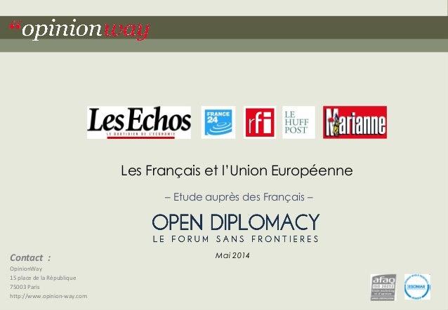 """1Pour Open Diplomacy – Les Français et l'Union Européenne – Mai 2014""""opinionway Contact : OpinionWay 15 place de la Républ..."""