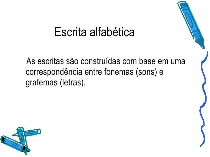 Escrita alfabética <ul><li>As escritas são construídas com base em uma correspondência entre fonemas (sons) e grafemas (le...