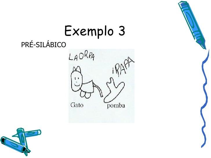 Exemplo 3 PRÉ-SILÁBICO