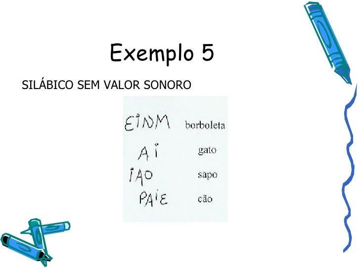 Exemplo 5 SILÁBICO SEM VALOR SONORO