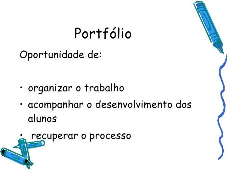 Portfólio <ul><li>Oportunidade de: </li></ul><ul><li>organizar o trabalho </li></ul><ul><li>acompanhar o desenvolvimento d...